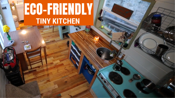 Tiny House Expedition Small Kitchen Huge Impact Eco Friendly