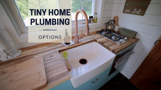 Tiny House Expedition The Different Tiny House Plumbing Options You Should Know About
