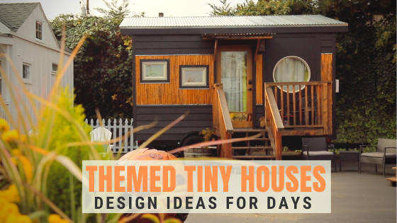 themed tiny houses